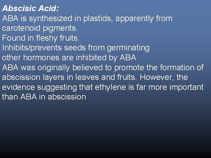 Abscisic Acid: ABA is synthesized in plastids, apparently from carotenoid pigments. Found in fleshy