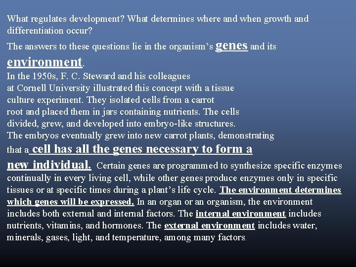 What regulates development? What determines where and when growth and differentiation occur? The answers