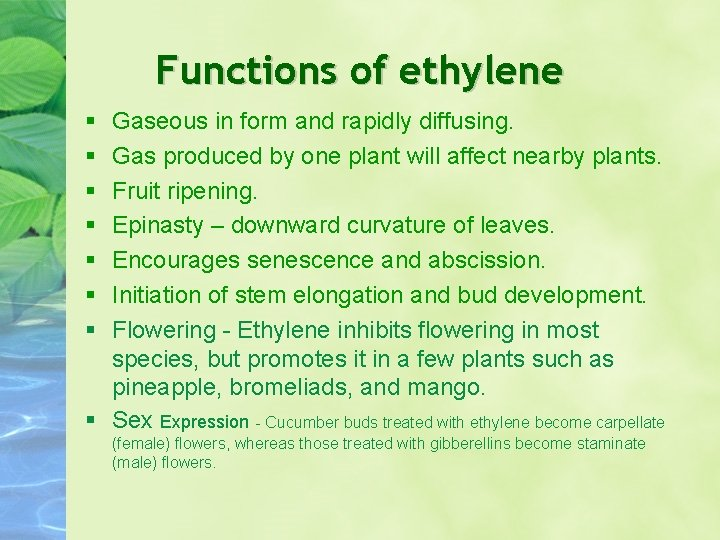 Functions of ethylene Gaseous in form and rapidly diffusing. Gas produced by one plant
