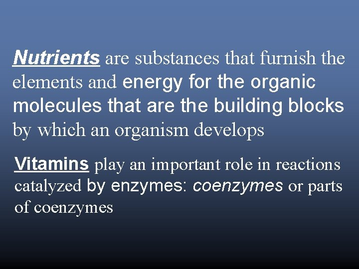 Nutrients are substances that furnish the elements and energy for the organic molecules that