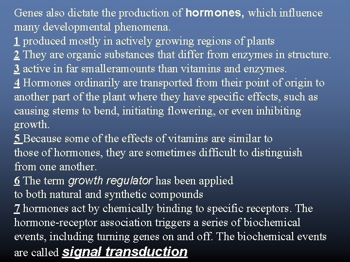 Genes also dictate the production of hormones, which influence many developmental phenomena. 1 produced