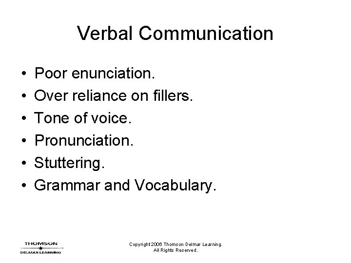 Verbal Communication • • • Poor enunciation. Over reliance on fillers. Tone of voice.