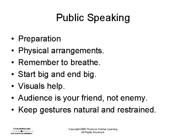 Public Speaking • • Preparation Physical arrangements. Remember to breathe. Start big and end