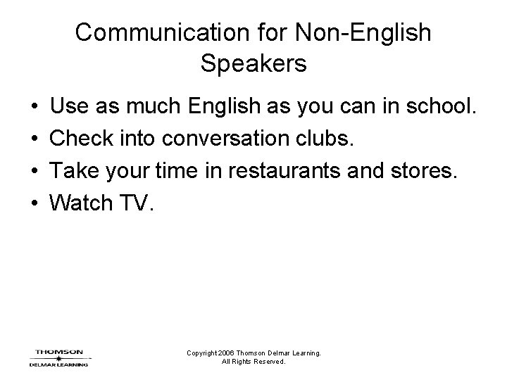 Communication for Non-English Speakers • • Use as much English as you can in