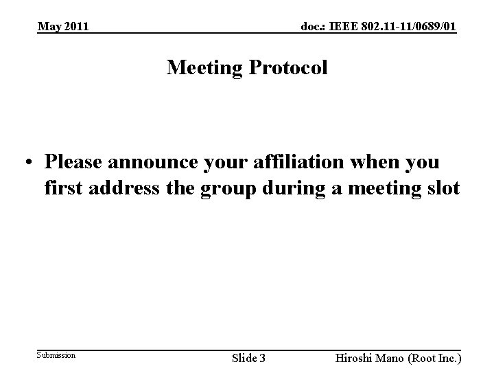 doc. : IEEE 802. 11 -11/0689/01 May 2011 Meeting Protocol • Please announce your