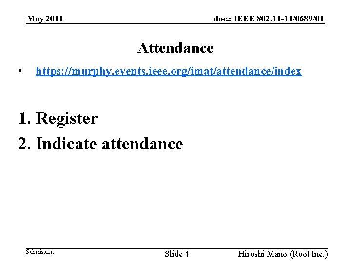 doc. : IEEE 802. 11 -11/0689/01 May 2011 Attendance • https: //murphy. events. ieee.