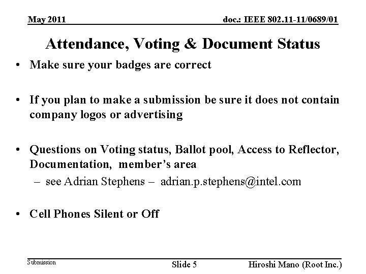 doc. : IEEE 802. 11 -11/0689/01 May 2011 Attendance, Voting & Document Status •