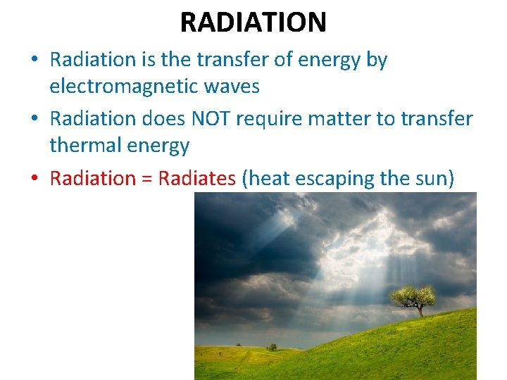 RADIATION • Radiation is the transfer of energy by electromagnetic waves • Radiation does