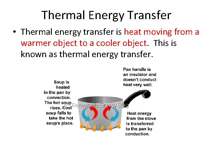 Thermal Energy Transfer • Thermal energy transfer is heat moving from a warmer object