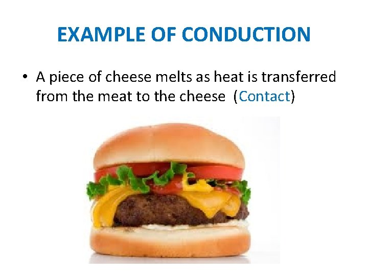 EXAMPLE OF CONDUCTION • A piece of cheese melts as heat is transferred from