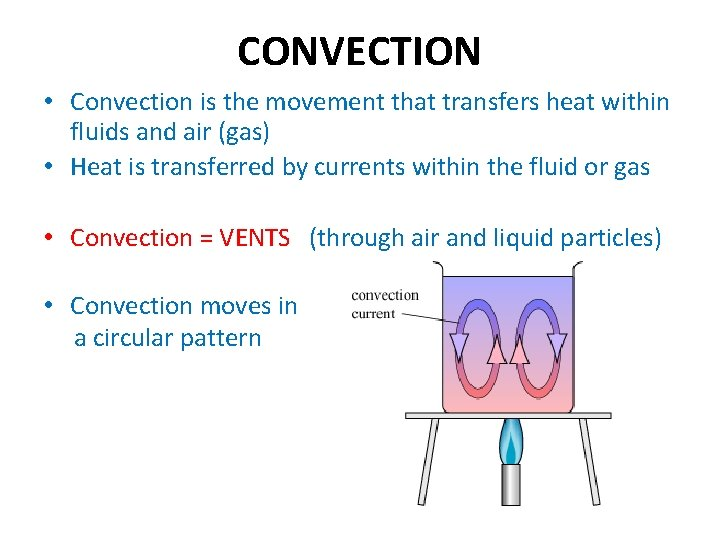 CONVECTION • Convection is the movement that transfers heat within fluids and air (gas)