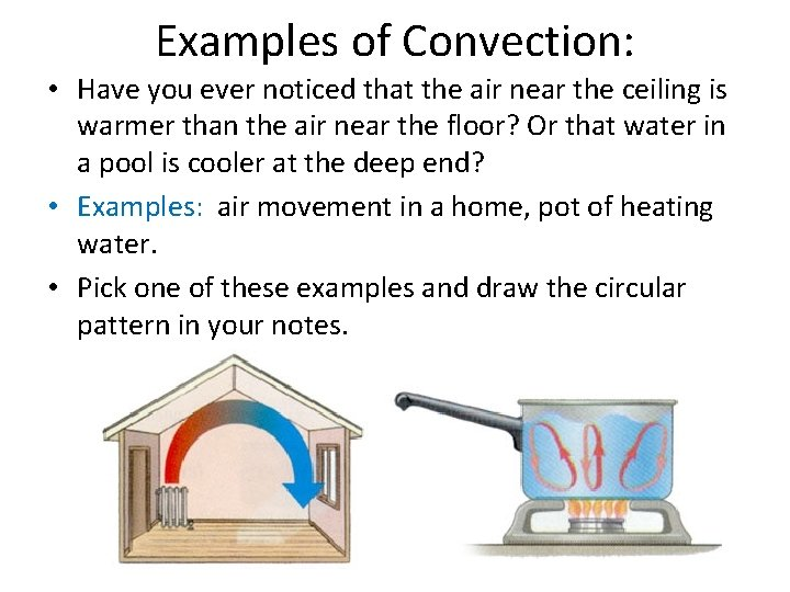 Examples of Convection: • Have you ever noticed that the air near the ceiling