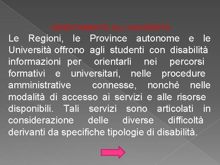 ORIENTAMENTO ALL'UNIVERSITÀ Le Regioni, le Province autonome e le Università offrono agli studenti con