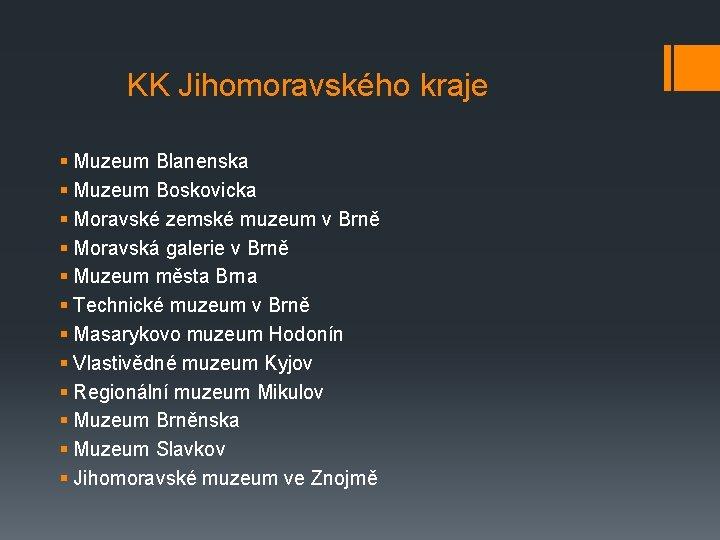 KK Jihomoravského kraje § Muzeum Blanenska § Muzeum Boskovicka § Moravské zemské muzeum