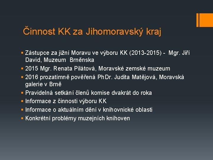 Činnost KK za Jihomoravský kraj § Zástupce za jižní Moravu ve výboru KK (2013
