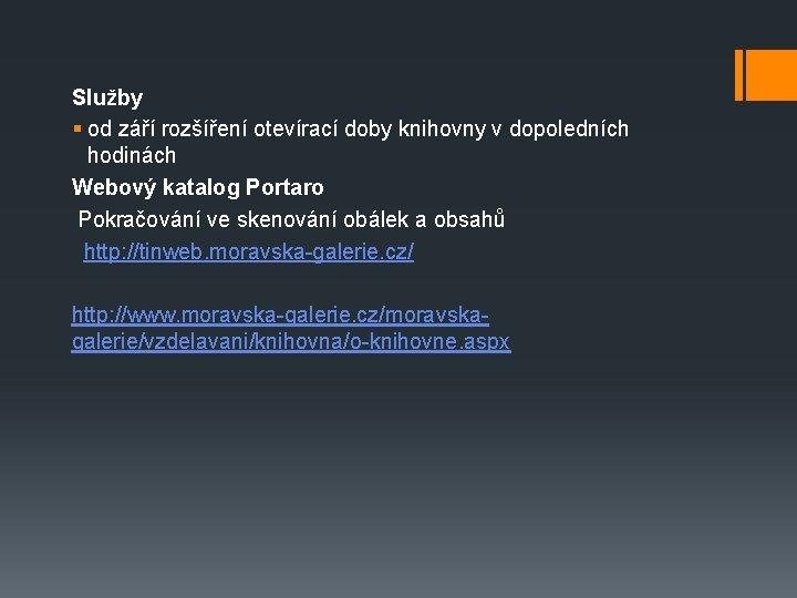 Služby § od září rozšíření otevírací doby knihovny v dopoledních hodinách Webový katalog Portaro