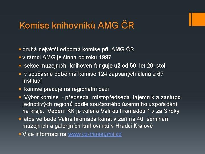 Komise knihovníků AMG ČR § druhá největší odborná komise při AMG ČR § v