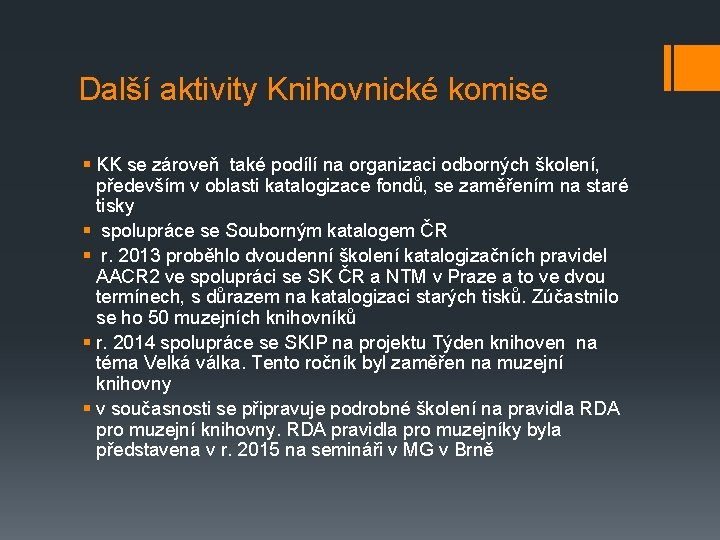 Další aktivity Knihovnické komise § KK se zároveň také podílí na organizaci odborných školení,