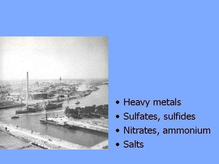 • • Heavy metals Sulfates, sulfides Nitrates, ammonium Salts