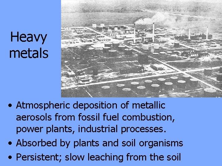 Heavy metals • Atmospheric deposition of metallic aerosols from fossil fuel combustion, power plants,