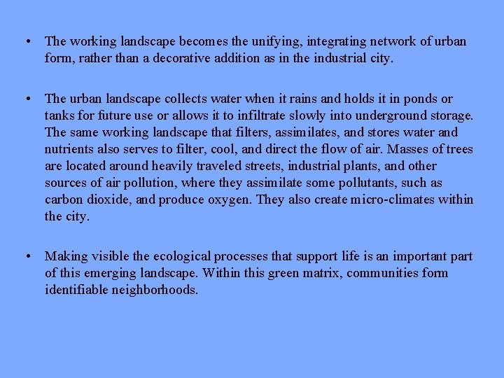 • The working landscape becomes the unifying, integrating network of urban form, rather