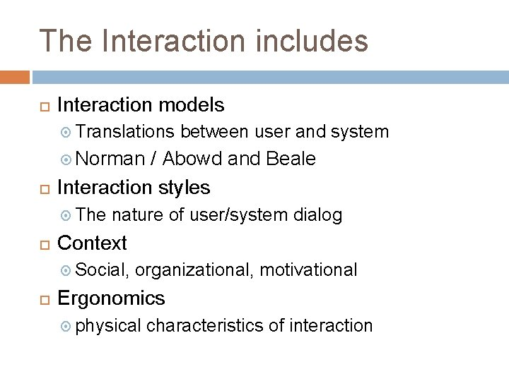 The Interaction includes Interaction models Translations between user and system Norman / Abowd and