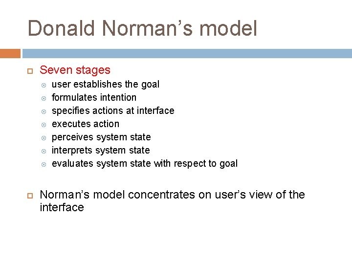 Donald Norman's model Seven stages user establishes the goal formulates intention specifies actions at
