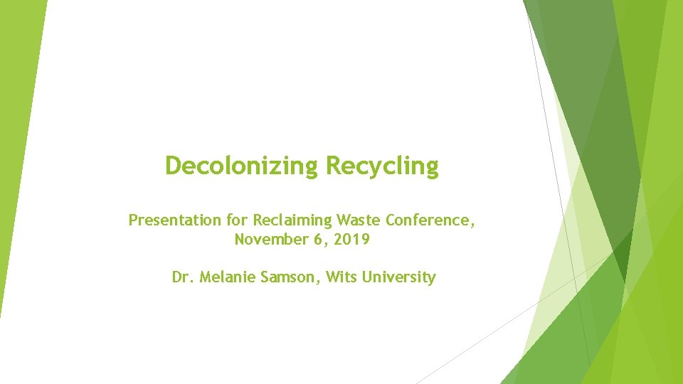 Decolonizing Recycling Presentation for Reclaiming Waste Conference, November 6, 2019 Dr. Melanie Samson, Wits