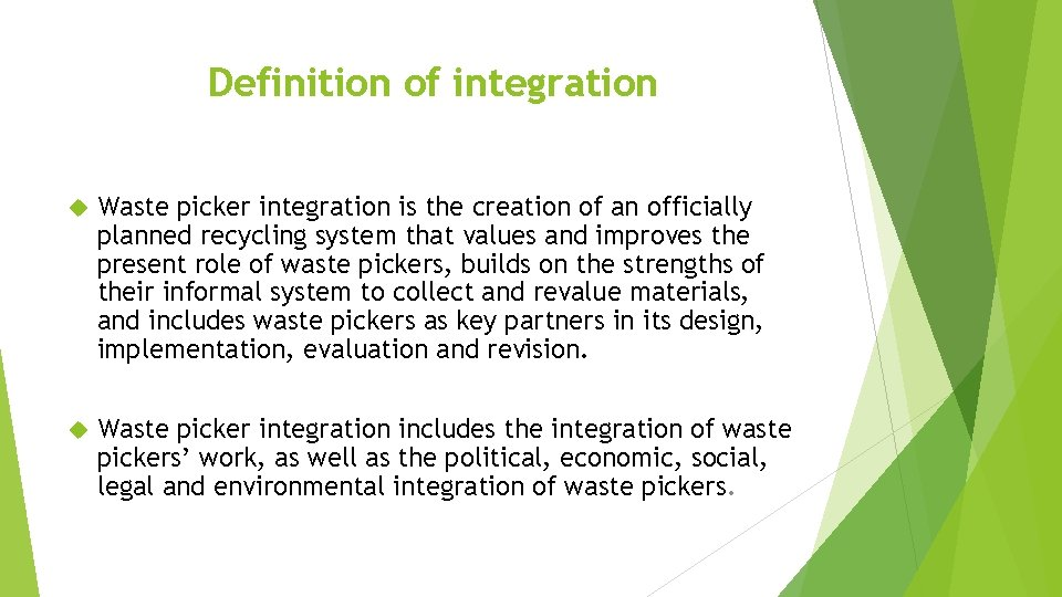 Definition of integration Waste picker integration is the creation of an officially planned recycling