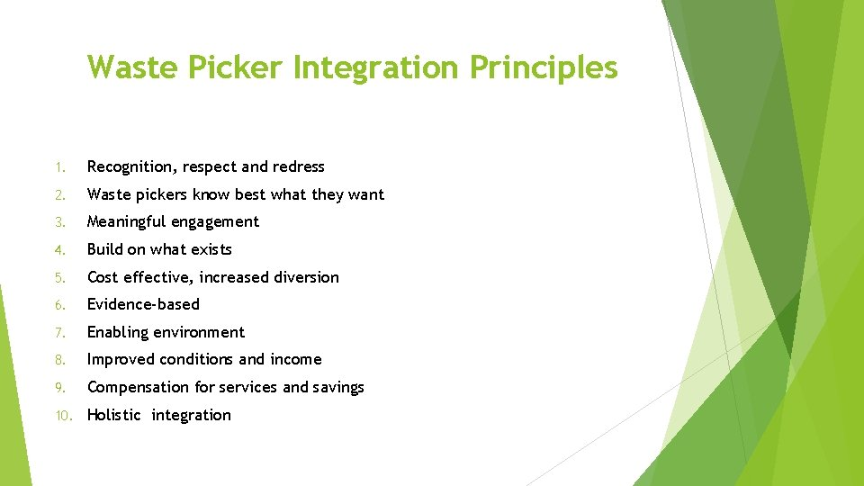 Waste Picker Integration Principles 1. Recognition, respect and redress 2. Waste pickers know best