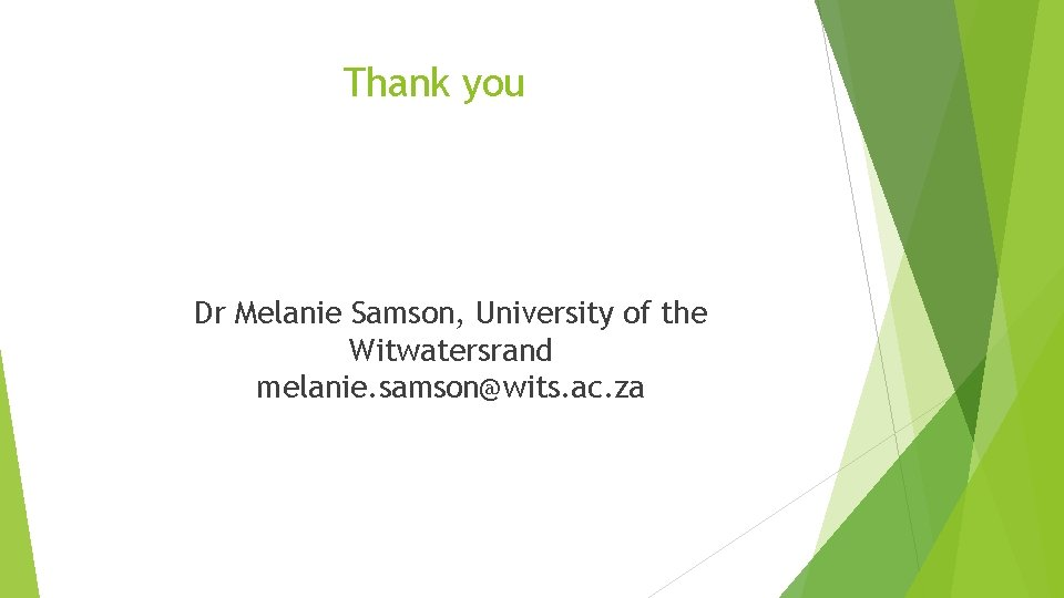 Thank you Dr Melanie Samson, University of the Witwatersrand melanie. samson@wits. ac. za