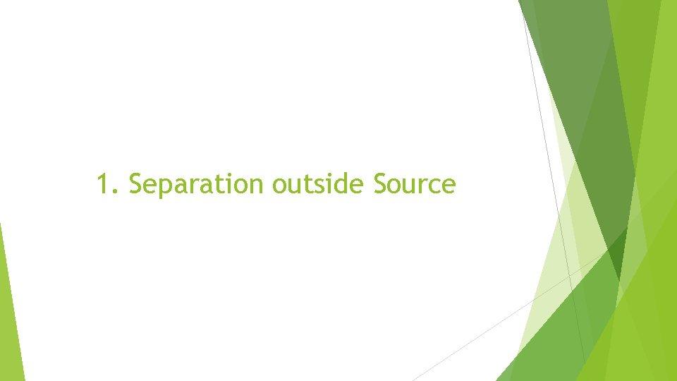 1. Separation outside Source
