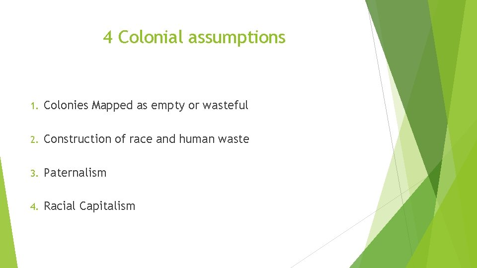 4 Colonial assumptions 1. Colonies Mapped as empty or wasteful 2. Construction of race