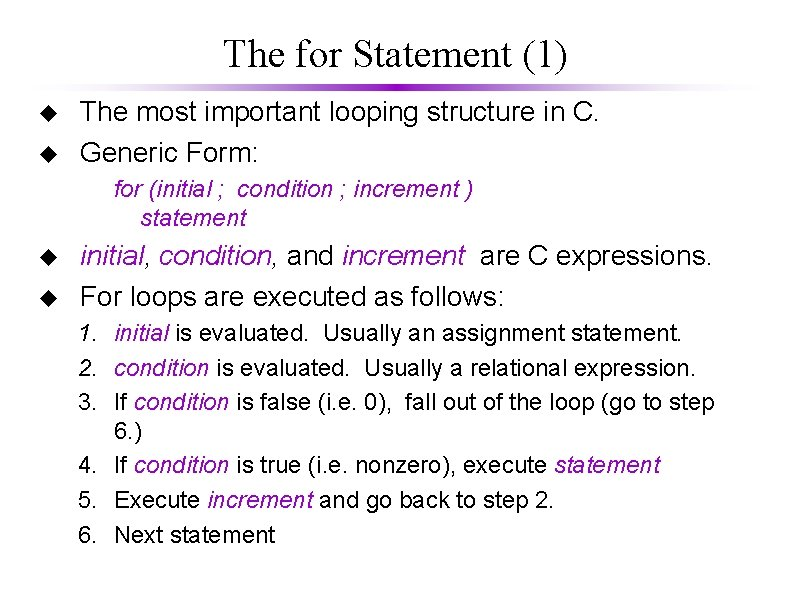 The for Statement (1) u u The most important looping structure in C. Generic