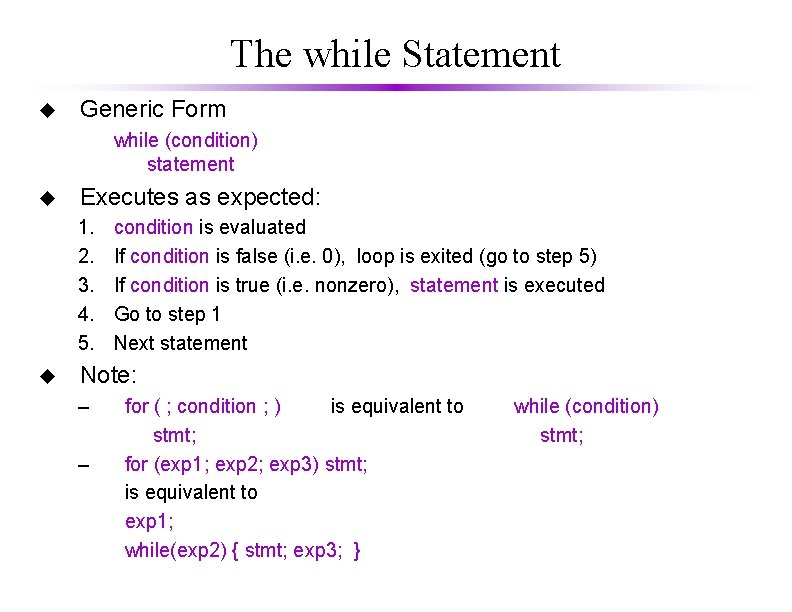 The while Statement u Generic Form while (condition) statement u Executes as expected: 1.