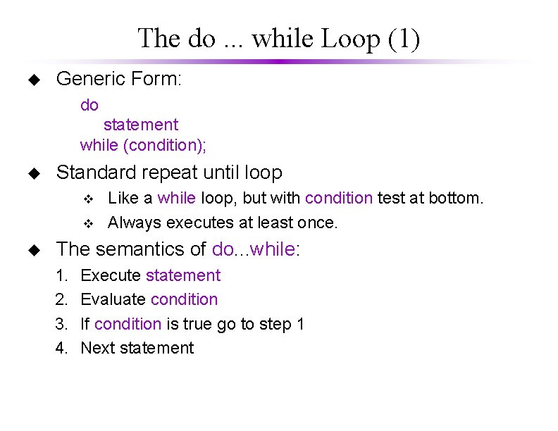The do. . . while Loop (1) u Generic Form: do statement while (condition);