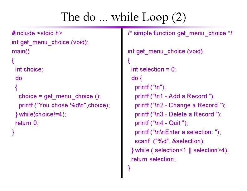 The do. . . while Loop (2) #include <stdio. h> int get_menu_choice (void); main()