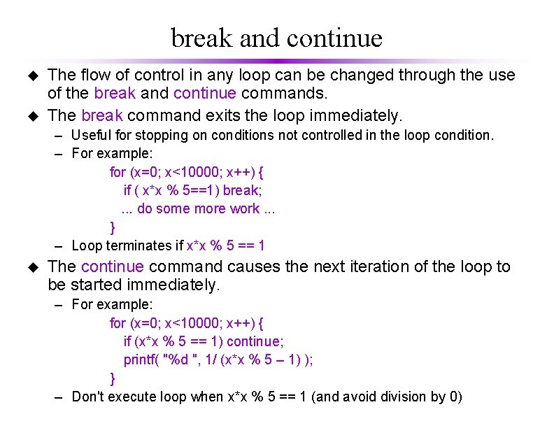 break and continue u u The flow of control in any loop can be