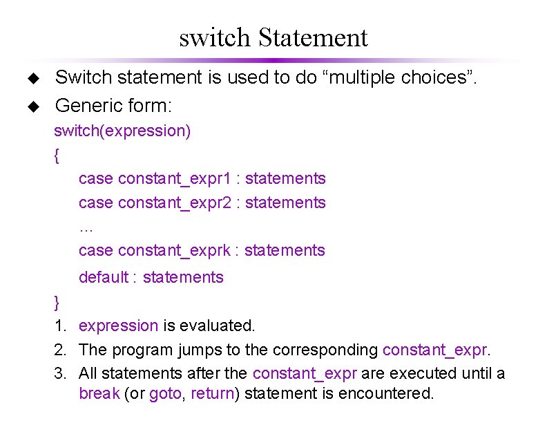 """switch Statement u u Switch statement is used to do """"multiple choices"""". Generic form:"""