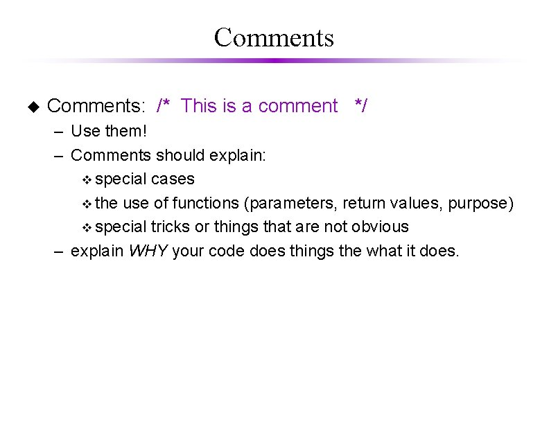 Comments u Comments: /* This is a comment */ – Use them! – Comments