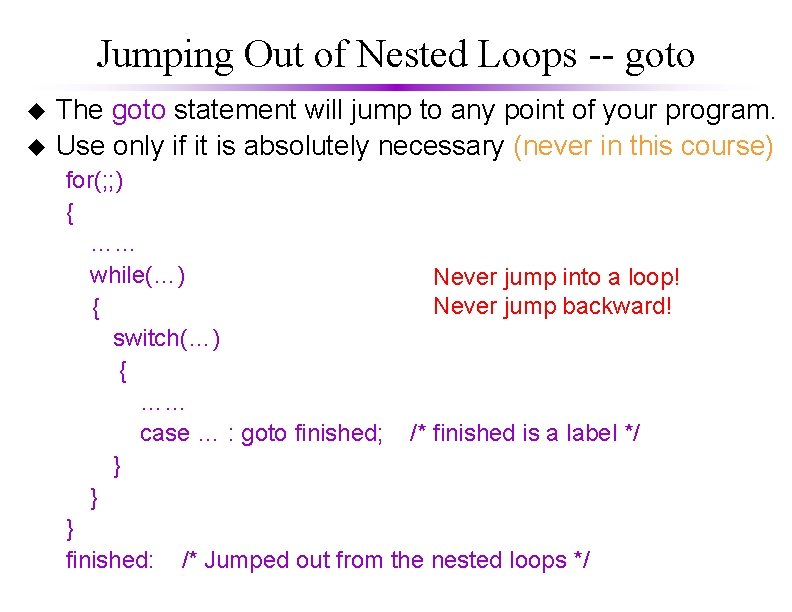 Jumping Out of Nested Loops -- goto u u The goto statement will jump