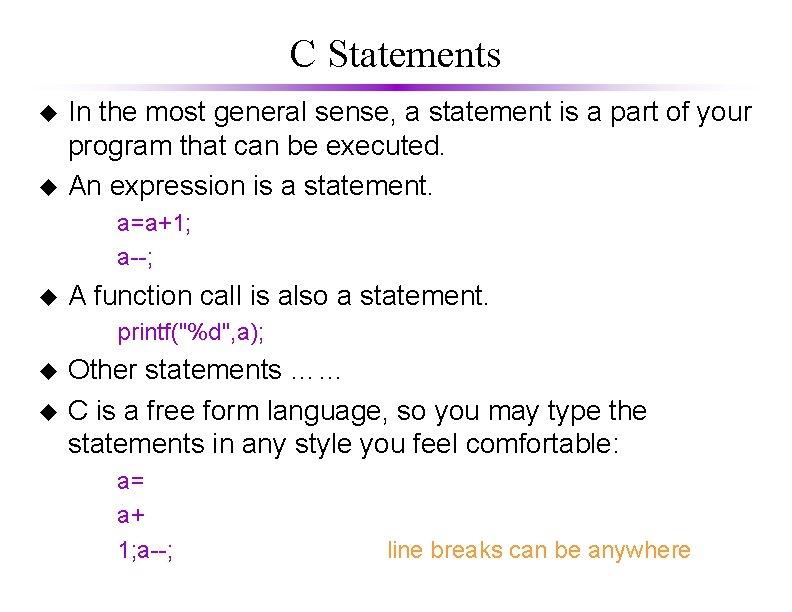 C Statements u u In the most general sense, a statement is a part