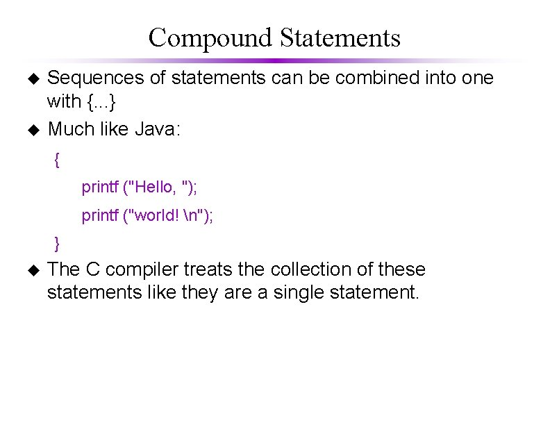 Compound Statements u u Sequences of statements can be combined into one with {.
