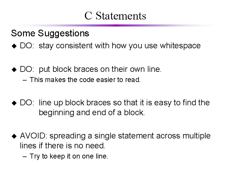 C Statements Some Suggestions u DO: stay consistent with how you use whitespace u