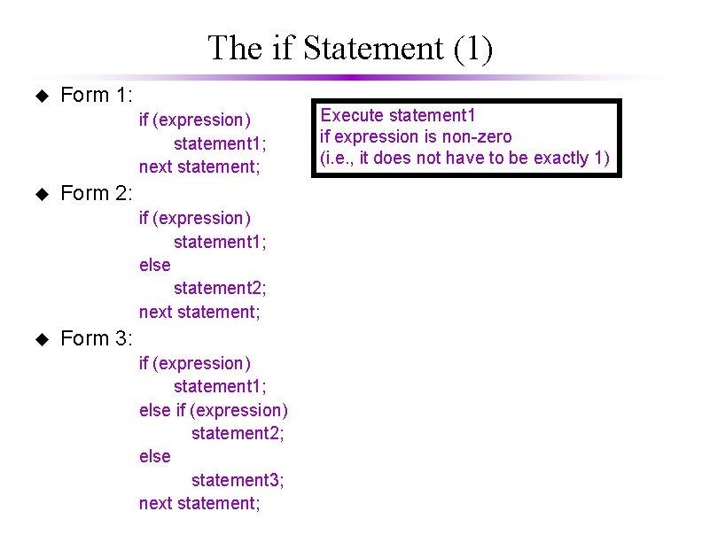The if Statement (1) u Form 1: if (expression) statement 1; next statement; u