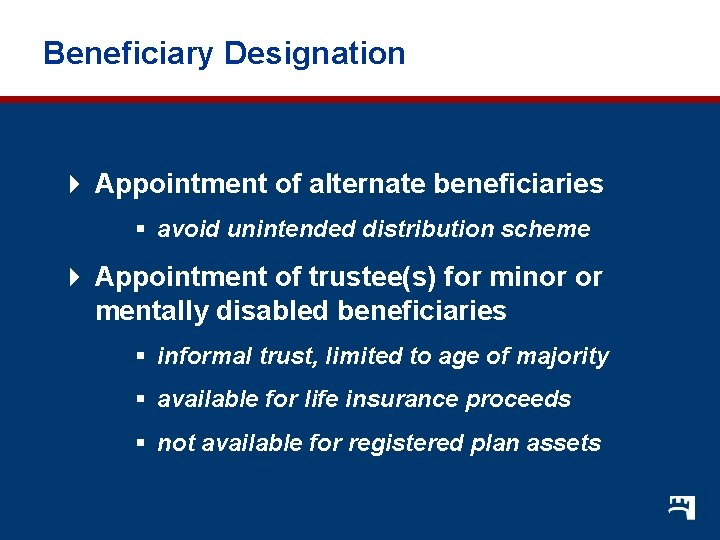 Beneficiary Designation 4 Appointment of alternate beneficiaries § avoid unintended distribution scheme 4 Appointment