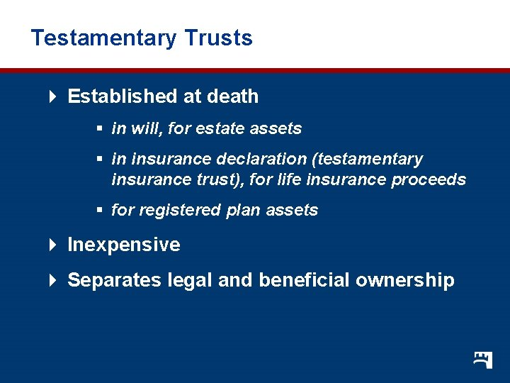 Testamentary Trusts 4 Established at death § in will, for estate assets § in