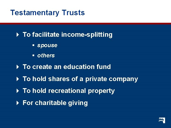 Testamentary Trusts 4 To facilitate income-splitting § spouse § others 4 To create an