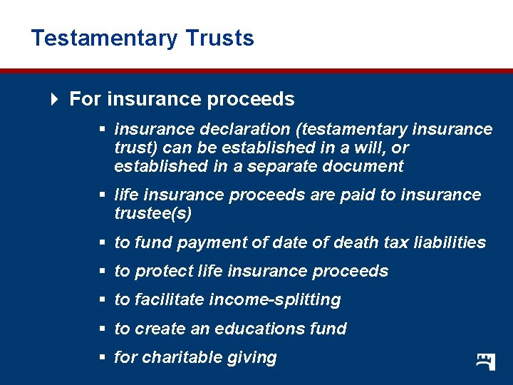 Testamentary Trusts 4 For insurance proceeds § insurance declaration (testamentary insurance trust) can be