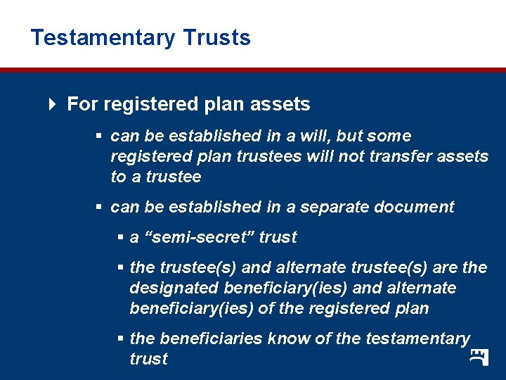 Testamentary Trusts 4 For registered plan assets § can be established in a will,
